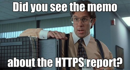Did you see the memo about the HTTPS report